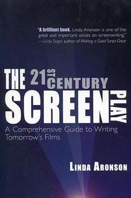The 21st-Century Screenplay : A Comprehensive Guide to Writing Tomorrow's Films