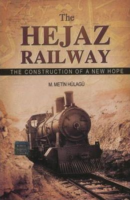 The Hejaz Railway : The Construction of a New Hope