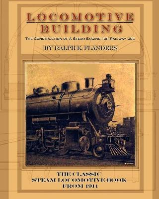 Locomotive Building : Construction of a Steam Engine for Railway Use