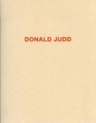 Donald Judd - Works in Granite,Cor-ten, Plywood and Enamel on Aluminum