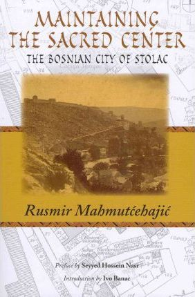 Maintaining the Sacred Center: The Bosnian City of Stolac