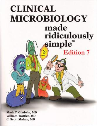 Clinical Microbiology Made Ridiculously Simple - Mark T Gladwin
