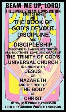 The Book of God's Devout Discipline and Discipleship Discover the Absolute Truths and Doctrines, Love, and Grace of the Trinity of God's Universal Chu