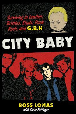 City Baby : Surviving in Leather, Bristles, Studs, Punk Rock, and G.B.H