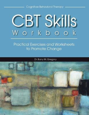 Cognitive-Behavioral Therapy Skills Workbook - Barry Gregory