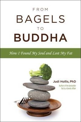 From Bagels to Buddha : How I Found My Soul and Lost My Fat