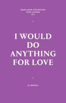 I Would Do Anything For Love Al Bedell 9781936440931