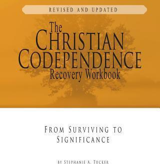 The Christian Codependence Recovery Workbook  From Surviving to Significance