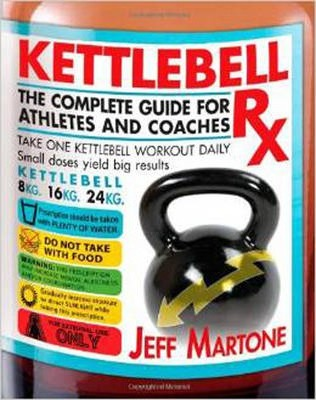 Kettlebell Rx : The Complete Guide for Athletes and Coaches