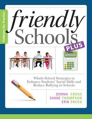 Friendly Schools Plus Evidence for Practice:: Whole-School Strategies to Enhance Students' Social Skills and Reduce Bullying in Schools