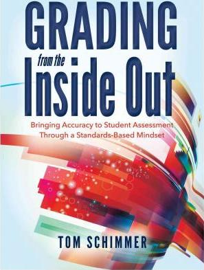 Grading from the Inside Out  Bringing Accuracy to Student Assessment Through a Standards-Based Mindset