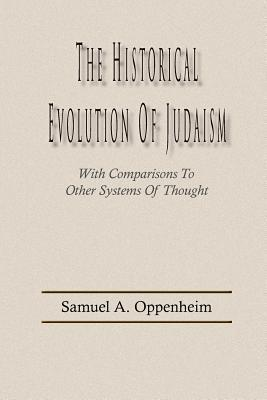 The Historical Evolution of Judaism, With Comparisons To Other Systems Of Thought