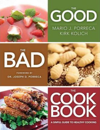 The Good, the Bad, the Cookbook : A Sinful Guide to Healthy Cooking