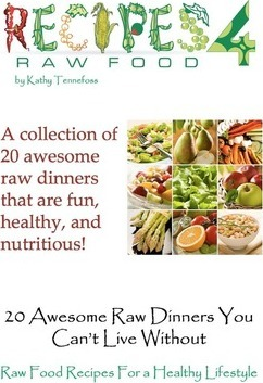 20 Awesome Raw Dinners You Can't Live Without : Raw Food Recipes for a Heathly Lifestyle
