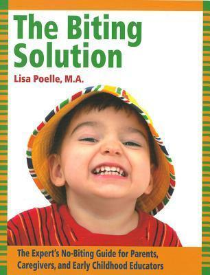 The Biting Solution : The Expert's No-Biting Guide for Parents, Caregivers, and Early Childhood Educators