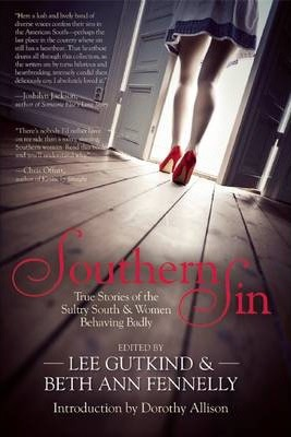 Southern Sin  True Stories of the Sultry South and Women Behaving Badly