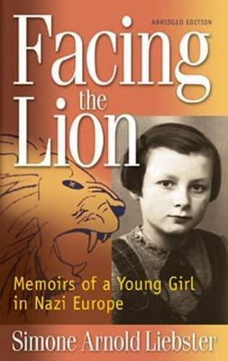Facing the Lion : Memoirs of a Young Girl in Nazi Europe