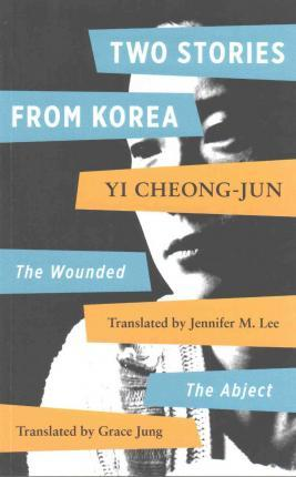 Two Stories by Yi Chong-jun  Abject and the Wounded