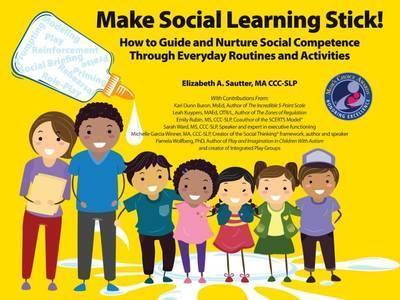 Make Social Learning Stick!: How to Guide and Nurture Social Competence Through Everyday Routines and Activities