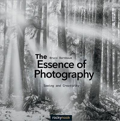 The Essence of Photography : Seeing and Creativity