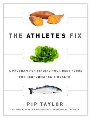 The Athlete's Fix : A Program to Find Your Best Foods for Performance and Health – Pip Taylor