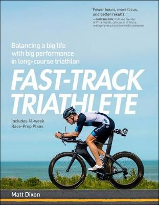 Fast-Track Triathlete : Balancing a Big Life with Big Performance in Long-Course Triathlon