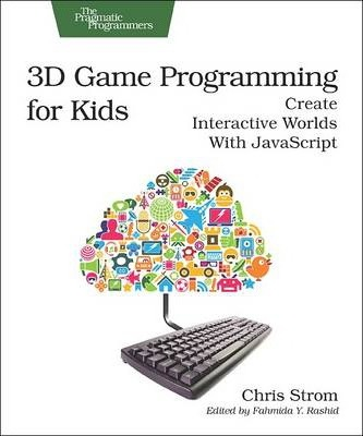 3D Game Programming for Kids: Create Interactive Worlds with JavaScript