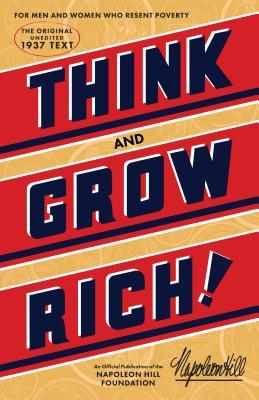 Think and Grow Rich : The Original, an Official Publication of the Napoleon Hill Foundation