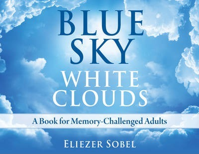 Blue Sky, White Clouds : A Book For Memory-Challenged Adults