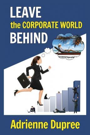 Leave the Corporate World Behind