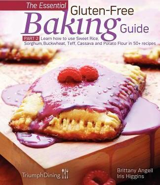 The Essential Gluten-Free Baking Guide: Part 2: Learn How to Use Sweet Rice, Sorghum, Buckwheat, Teff, Cassava and Potato Flour in 50+ Recipes