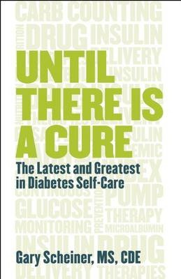 Until There Is a Cure : The Latest and Greatest in Diabetes Self-Care