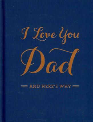I Love You Dad : And Here's Why