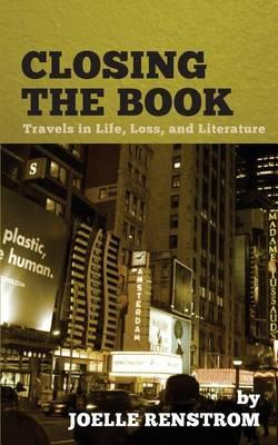 Closing the Book: Travels in Life, Loss, and Literature