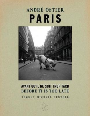 Paris, Before It Is Too Late  The Photographs of Andre Ostier