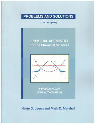 Problems and Solutions to Accompany Physical Chemistry for the Chemical Sciences by Chang & Thoman