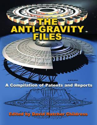 The Anti-Gravity Files  A Compilation of Patents and Reports