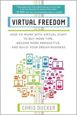 Virtual Freedom : How to Work with Virtual Staff to Buy More Time, Become More Productive, and Build Your Dream Business