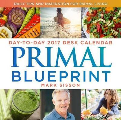 Primal blueprint day to day 2017 desk calendar mark sisson primal blueprint day to day 2017 desk calendar malvernweather Choice Image