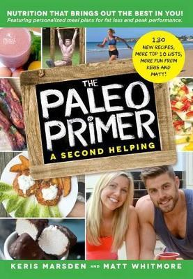 The Paleo Primer (a Second Helping) : A Jump-Start Guide to Losing Body Fat and Living Primally