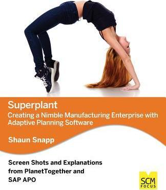 Superplant: Creating a Nimble Manufacturing Enterprise with Adaptive Planning Software
