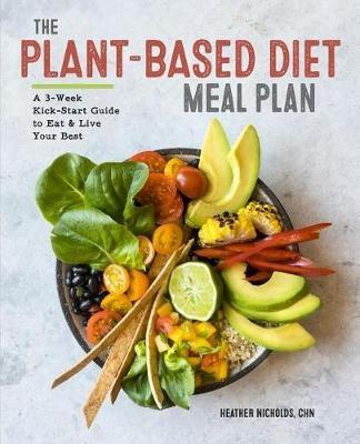 The Plant-Based Diet Meal Plan : A 3-Week Kickstart Guide to Eat & Live Your Best