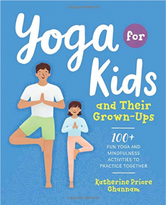 Yoga for Kids and Their Grown-Ups : 100+ Fun Yoga and Mindfulness Activities to Practice Together