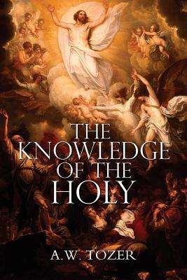 The Knowledge of the Holy  A.W. Tozer
