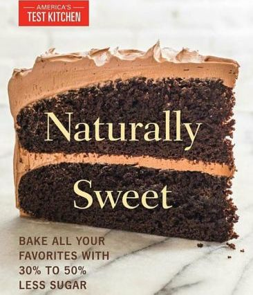 Naturally Sweet : Bake All Your Favorites with 30% to 50% Less Sugar