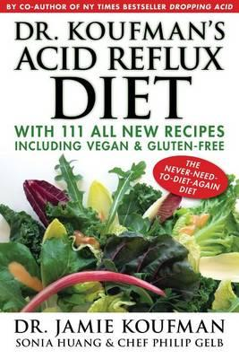 Dr. Koufman's Acid Reflux Diet : With 111 All New Recipes Including Vegan & Gluten-Free: The Never-Need-To-Diet-Again Diet
