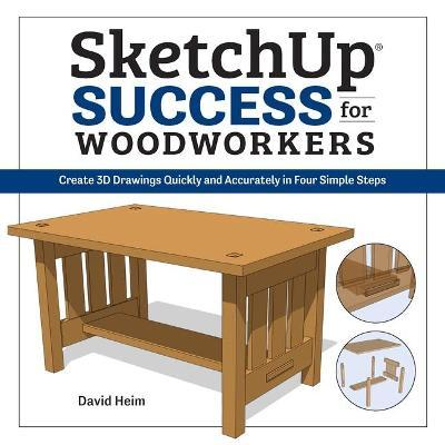 SketchUp Success for Woodworkers: Create 3D Drawings Quickly