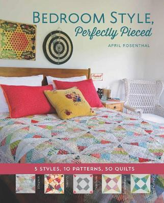 Bedroom Style, Perfectly Pieced : 5 Styles, 10 Patterns, 50 Quilts