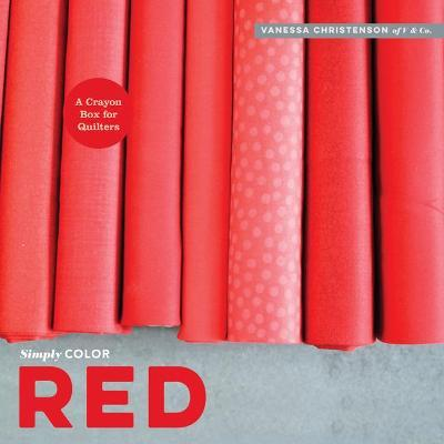 Simply Color: Red : A Crayon Box for Quilters