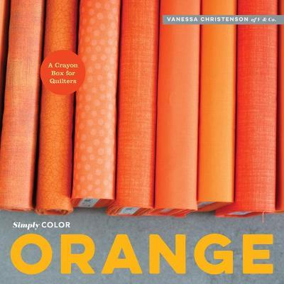 Simply Color: Orange : A Crayon Box for Quilters